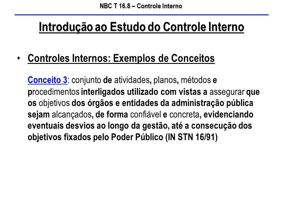 NBC T 16.8 – Controle Interno Introdução ao Estudo do Controle Interno Controles Internos: Exemplos de Conceitos Conceito 3 : conjunto de atividades,