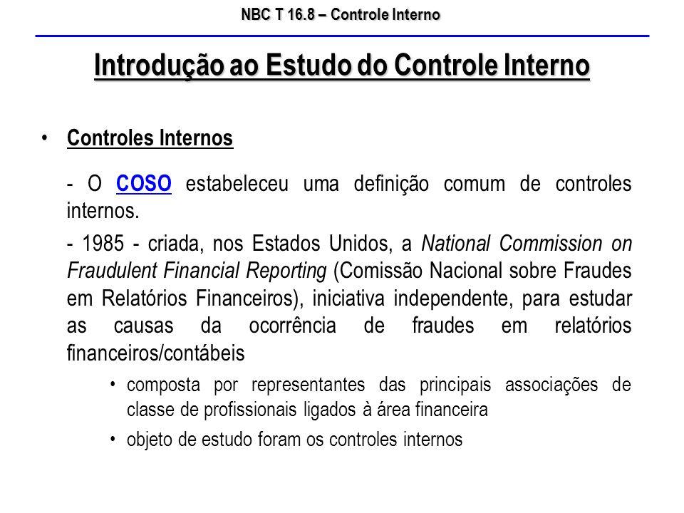 NBC T 16.8 – Controle Interno Introdução ao Estudo do Controle Interno Controles Internos - O COSO estabeleceu uma definição comum de controles intern