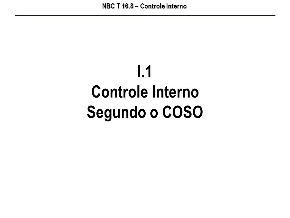 NBC T 16.8 – Controle Interno I.1 Controle Interno Segundo o COSO