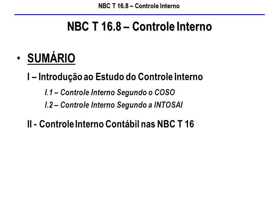 NBC T 16.8 – Controle Interno SUMÁRIO I – Introdução ao Estudo do Controle Interno I.1 – Controle Interno Segundo o COSO I.2 – Controle Interno Segund