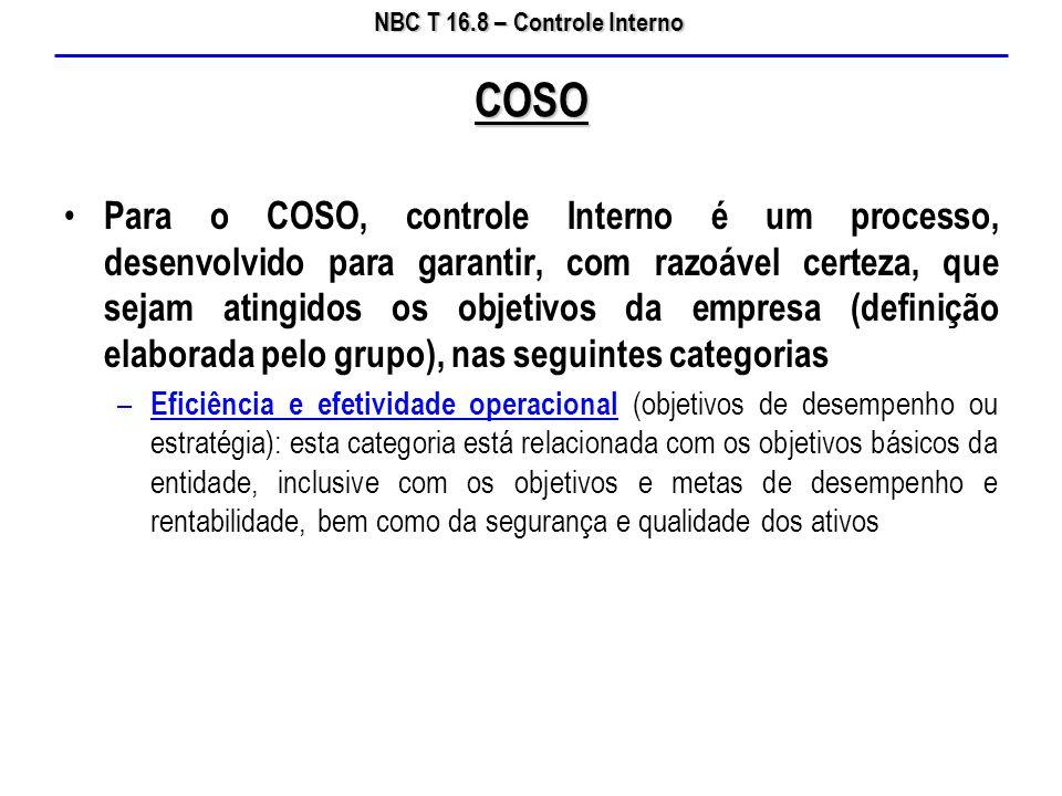 NBC T 16.8 – Controle Interno Para o COSO, controle Interno é um processo, desenvolvido para garantir, com razoável certeza, que sejam atingidos os ob