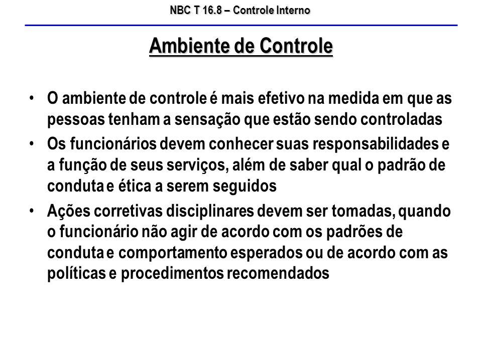 NBC T 16.8 – Controle Interno O ambiente de controle é mais efetivo na medida em que as pessoas tenham a sensação que estão sendo controladas Os funci