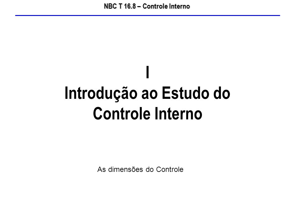NBC T 16.8 – Controle Interno SISTEMA DE CONTROLE INTERNO 1 - Avaliar2 - Comprovar a Legalidade3 - Avaliar Resultados4 - Controlar5 - Apoiar o Controle Externo no exercício de sua missão institucionalCumprimento das Metas Previstas no Plano PlurianualExecuçãoEficáciaEficiênciaOperações de CréditoAvaisGarantiasDireitos e Haveres do EstadoGestãoFinanceiraPatrimonialRec.