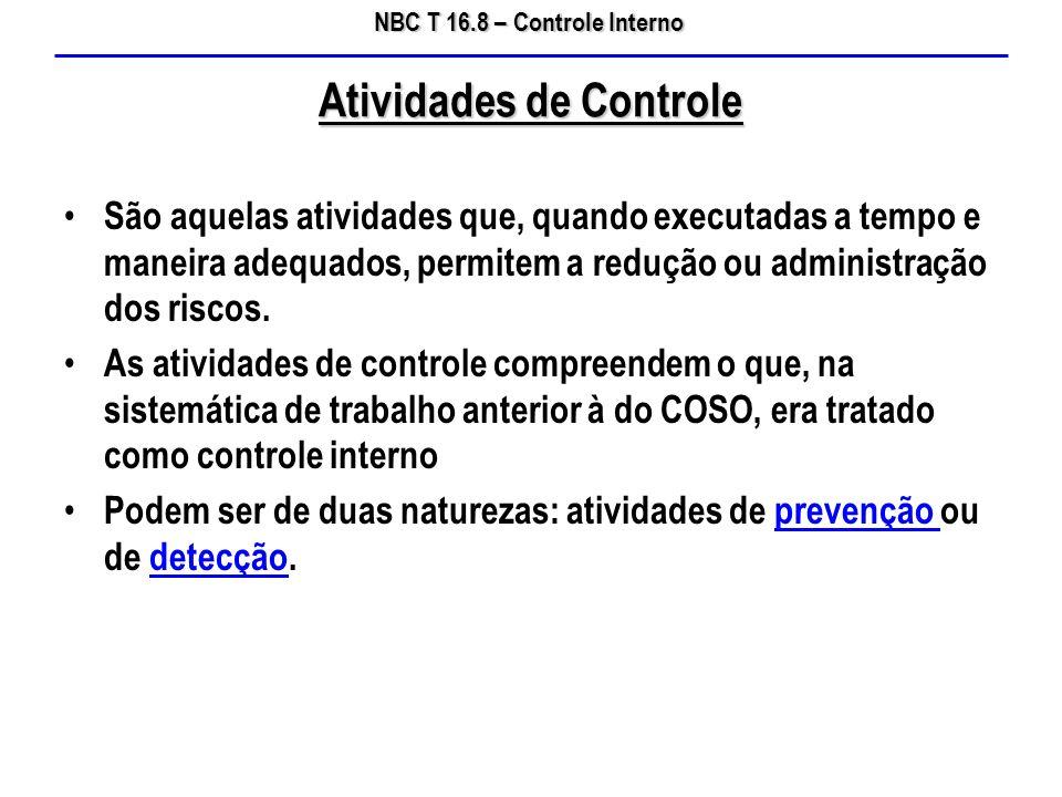 NBC T 16.8 – Controle Interno São aquelas atividades que, quando executadas a tempo e maneira adequados, permitem a redução ou administração dos risco