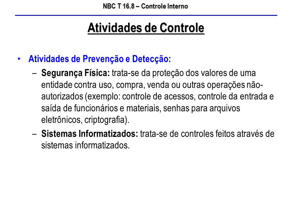 NBC T 16.8 – Controle Interno Atividades de Prevenção e Detecção: – Segurança Física: trata-se da proteção dos valores de uma entidade contra uso, com