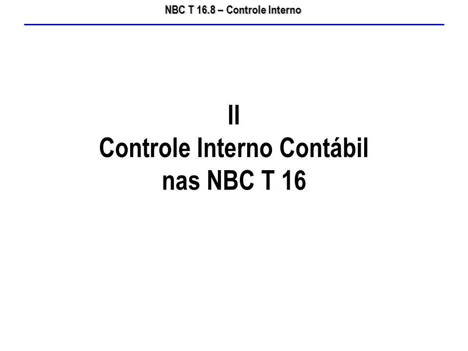 NBC T 16.8 – Controle Interno II Controle Interno Contábil nas NBC T 16