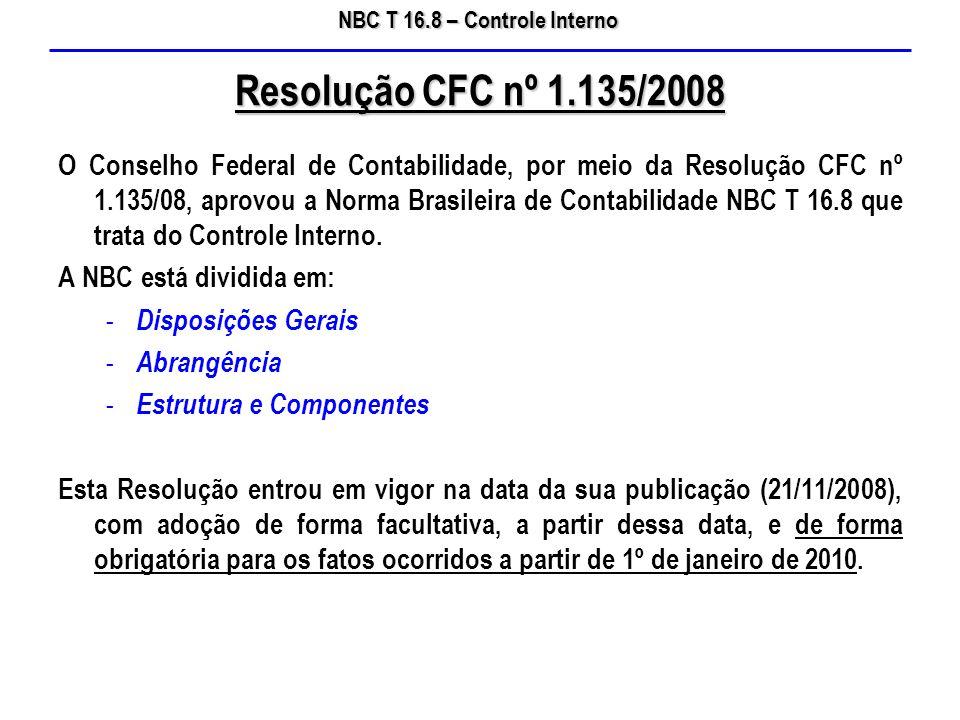 NBC T 16.8 – Controle Interno O Conselho Federal de Contabilidade, por meio da Resolução CFC nº 1.135/08, aprovou a Norma Brasileira de Contabilidade