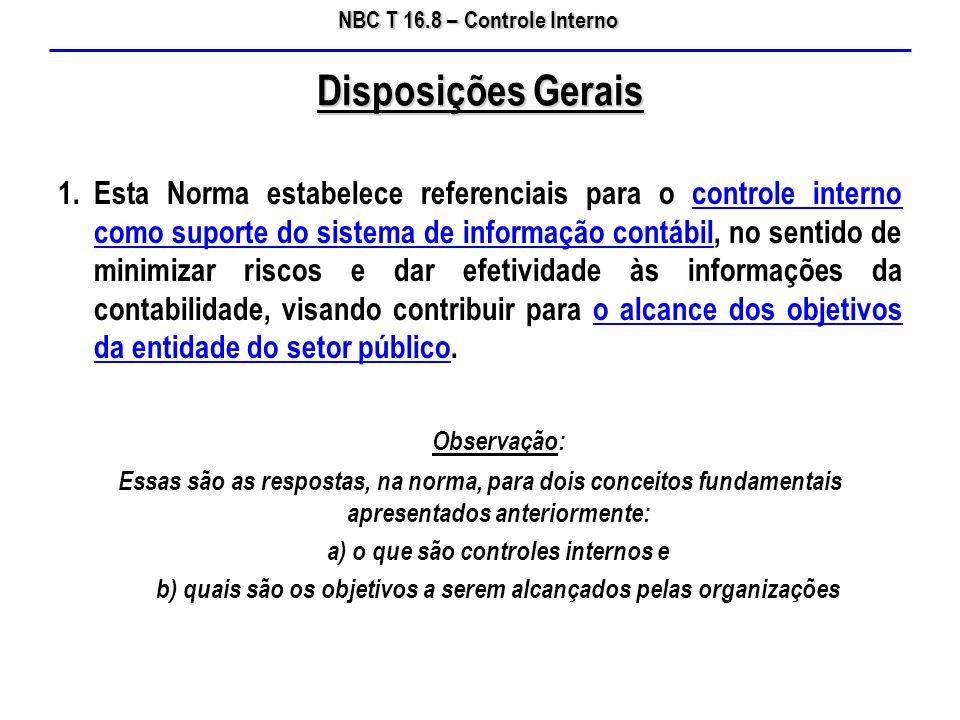 NBC T 16.8 – Controle Interno 1.Esta Norma estabelece referenciais para o controle interno como suporte do sistema de informação contábil, no sentido