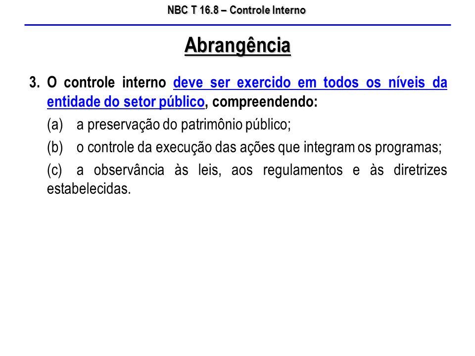 NBC T 16.8 – Controle Interno 3.O controle interno deve ser exercido em todos os níveis da entidade do setor público, compreendendo: (a)a preservação