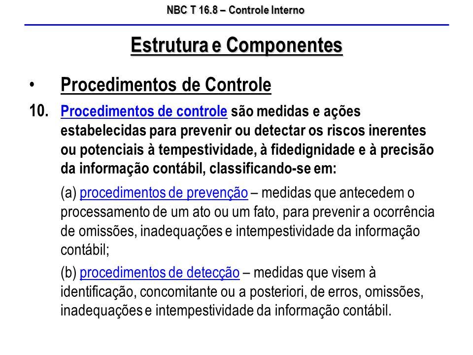 NBC T 16.8 – Controle Interno Procedimentos de Controle 10. Procedimentos de controle são medidas e ações estabelecidas para prevenir ou detectar os r