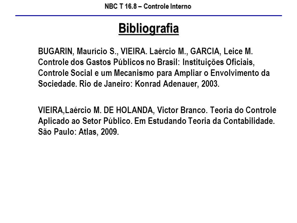 NBC T 16.8 – Controle Interno BUGARIN, Maurício S., VIEIRA. Laércio M., GARCIA, Leice M. Controle dos Gastos Públicos no Brasil: Instituições Oficiais