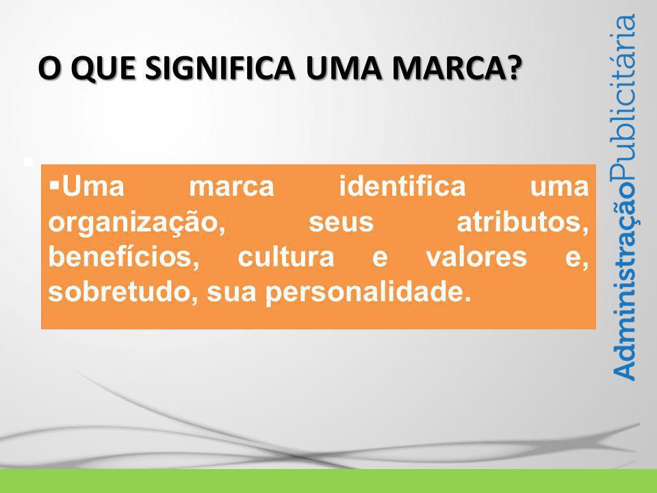   Uma marca identifica uma organização, seus atributos, benefícios, cultura e valores e, sobretudo, sua personalidade.