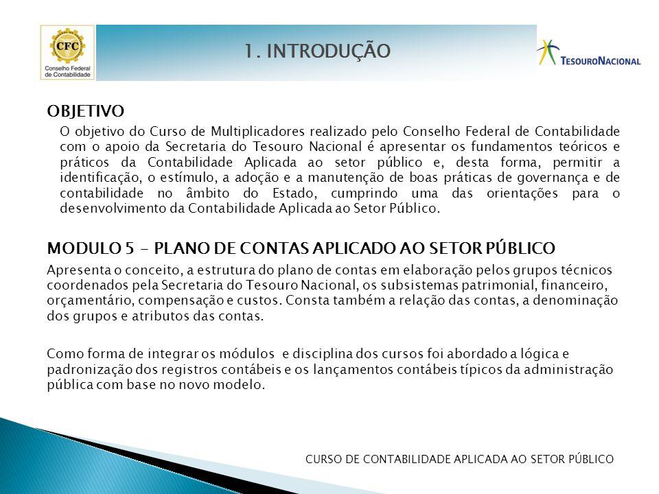 CURSO DE CONTABILIDADE APLICADA AO SETOR PÚBLICO OBJETIVO O objetivo do Curso de Multiplicadores realizado pelo Conselho Federal de Contabilidade com