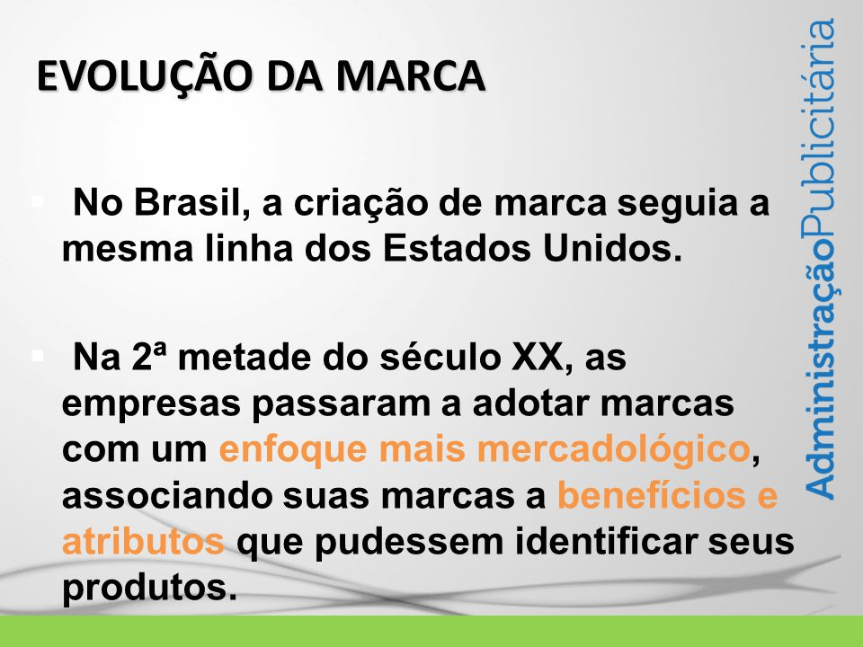 No Brasil, a criação de marca seguia a mesma linha dos Estados Unidos.