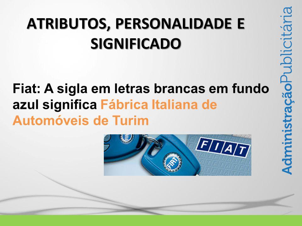 Fiat: A sigla em letras brancas em fundo azul significa Fábrica Italiana de Automóveis de Turim ATRIBUTOS, PERSONALIDADE E SIGNIFICADO