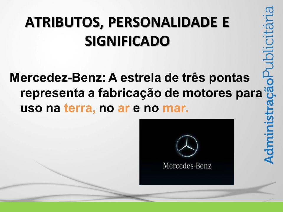 Mercedez-Benz: A estrela de três pontas representa a fabricação de motores para uso na terra, no ar e no mar.