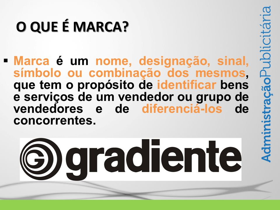  Marca é um nome, designação, sinal, símbolo ou combinação dos mesmos, que tem o propósito de identificar bens e serviços de um vendedor ou grupo de vendedores e de diferenciá-los de concorrentes.