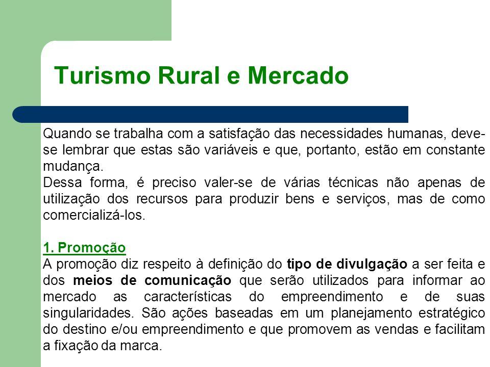 Turismo Rural e Mercado Quando se trabalha com a satisfação das necessidades humanas, deve- se lembrar que estas são variáveis e que, portanto, estão