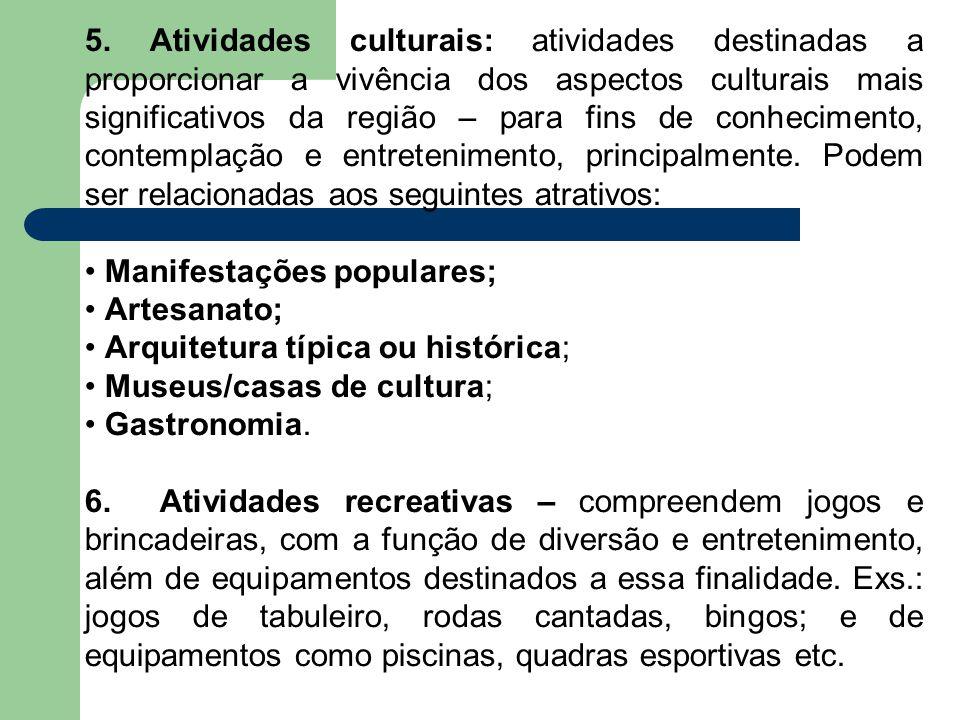 5. Atividades culturais: atividades destinadas a proporcionar a vivência dos aspectos culturais mais significativos da região – para fins de conhecime