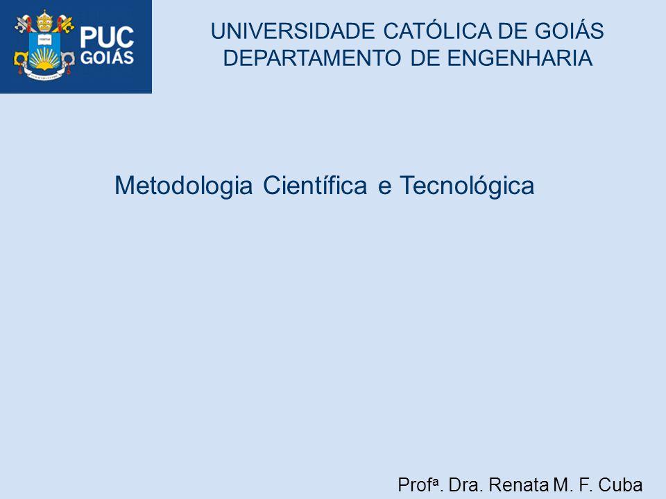Prof a. Dra. Renata M. F. Cuba UNIVERSIDADE CATÓLICA DE GOIÁS DEPARTAMENTO DE ENGENHARIA Metodologia Científica e Tecnológica