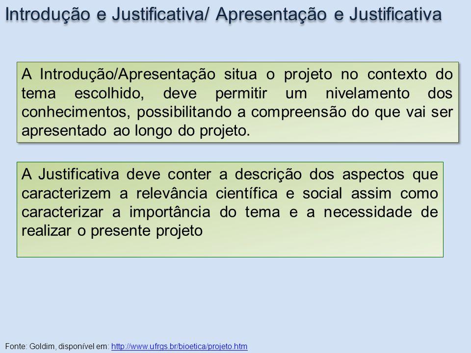 Introdução e Justificativa/ Apresentação e Justificativa A Introdução/Apresentação situa o projeto no contexto do tema escolhido, deve permitir um niv