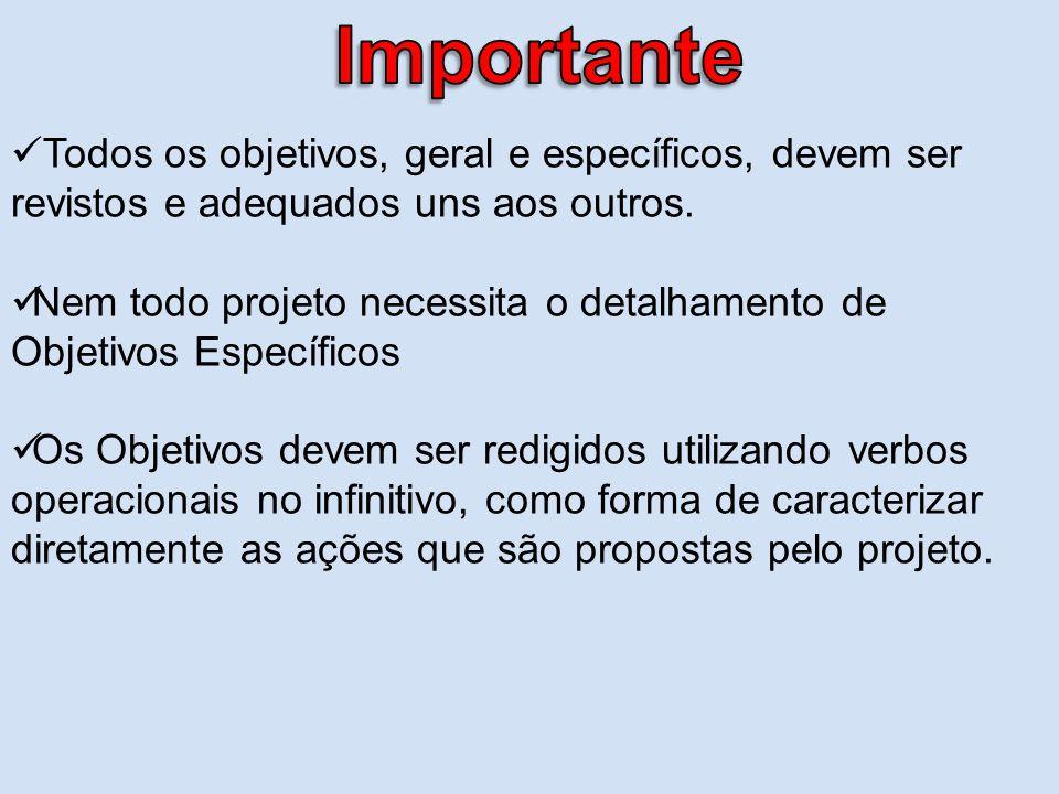 Todos os objetivos, geral e específicos, devem ser revistos e adequados uns aos outros. Nem todo projeto necessita o detalhamento de Objetivos Específ
