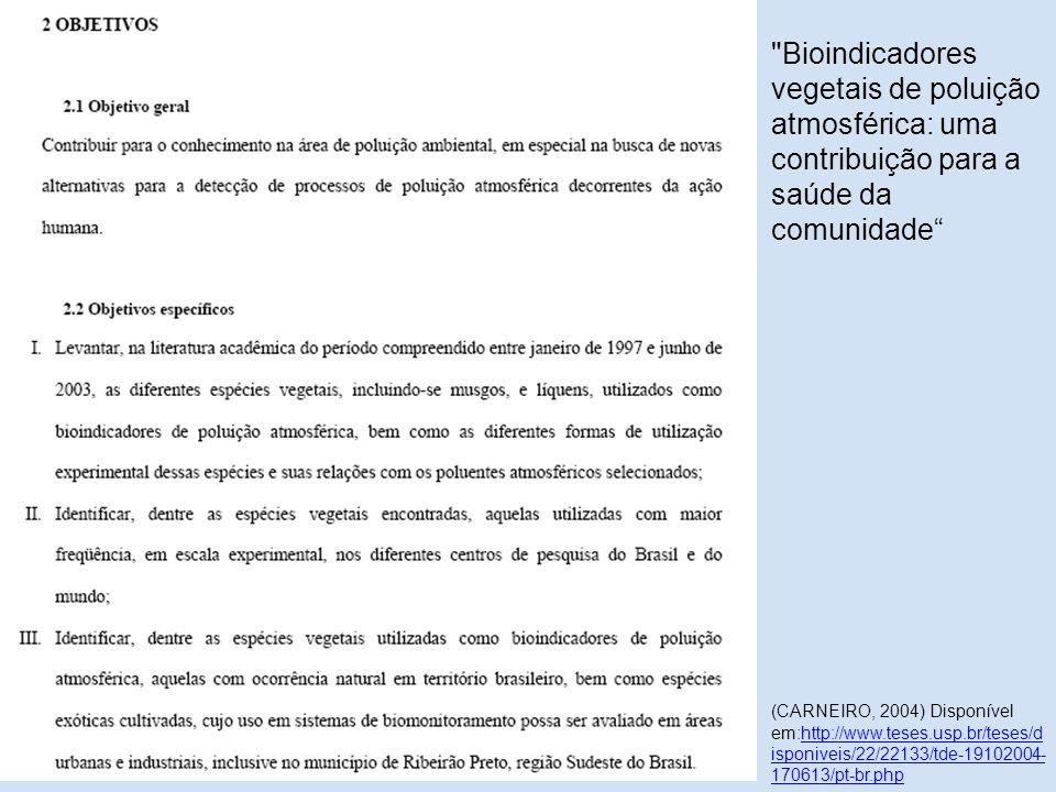 Bioindicadores vegetais de poluição atmosférica: uma contribuição para a saúde da comunidade (CARNEIRO, 2004) Disponível em:http://www.teses.usp.br/teses/d isponiveis/22/22133/tde-19102004- 170613/pt-br.phphttp://www.teses.usp.br/teses/d isponiveis/22/22133/tde-19102004- 170613/pt-br.php
