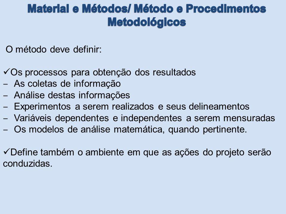 O método deve definir: Os processos para obtenção dos resultados ‒ As coletas de informação ‒ Análise destas informações ‒ Experimentos a serem realiz