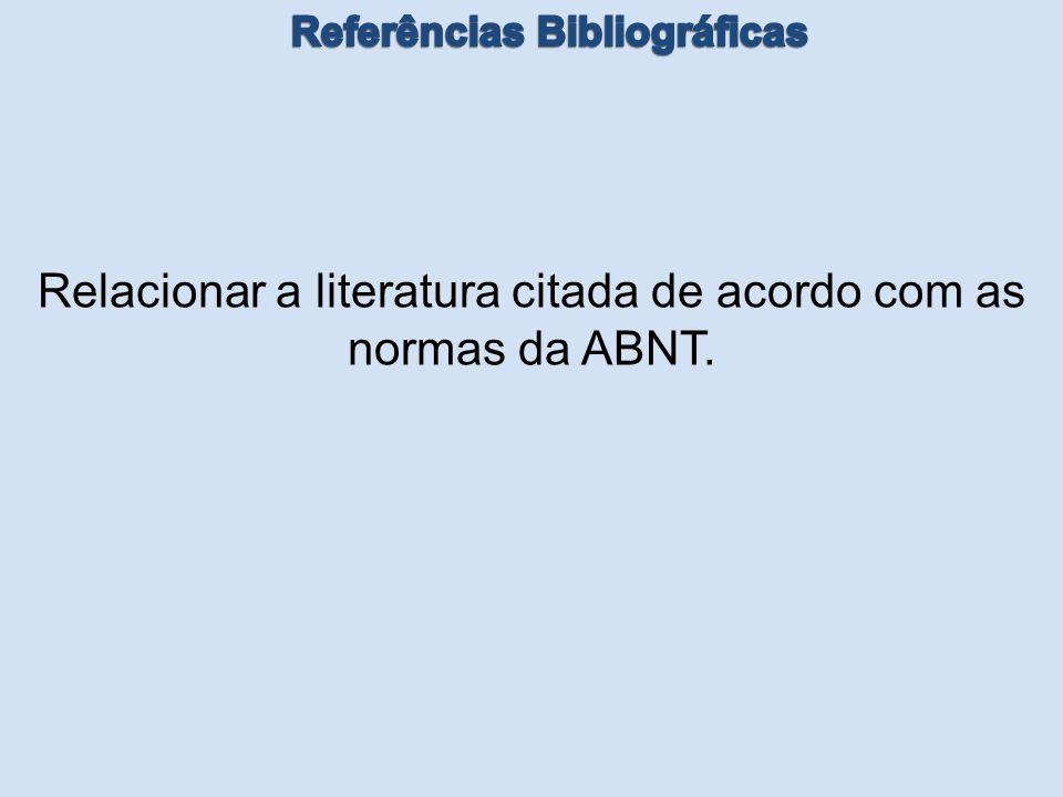 Relacionar a literatura citada de acordo com as normas da ABNT.