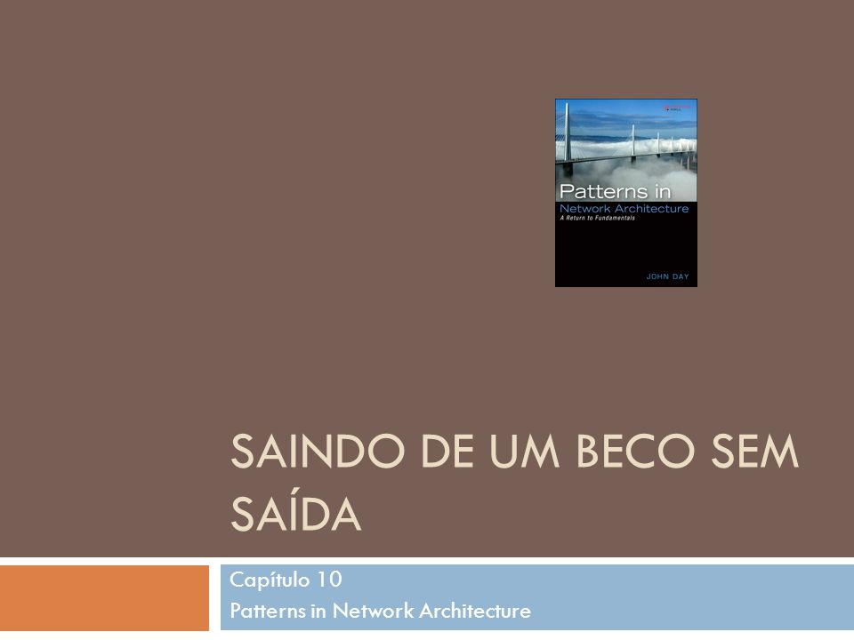 SAINDO DE UM BECO SEM SAÍDA Capítulo 10 Patterns in Network Architecture