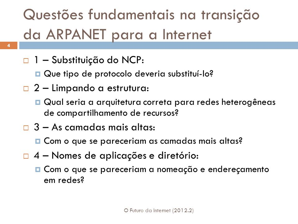 Questões fundamentais na transição da ARPANET para a Internet O Futuro da Internet (2012.2) 4  1 – Substituição do NCP:  Que tipo de protocolo deveria substituí-lo.