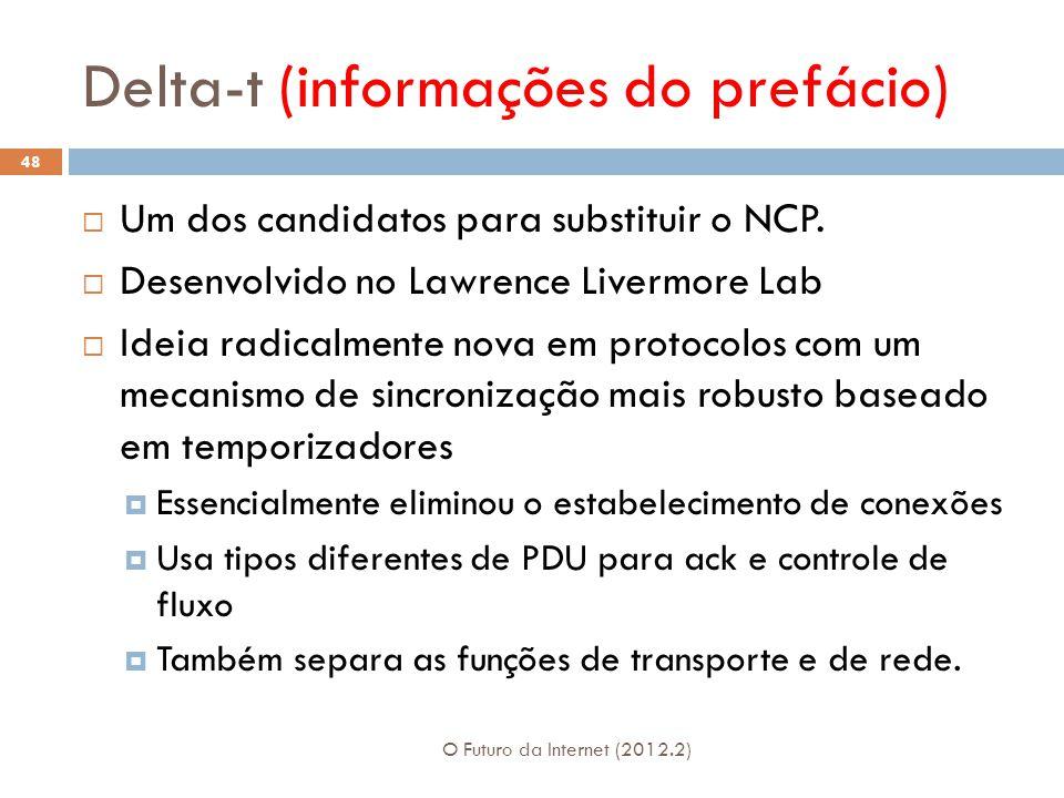 Delta-t (informações do prefácio) O Futuro da Internet (2012.2) 48  Um dos candidatos para substituir o NCP.