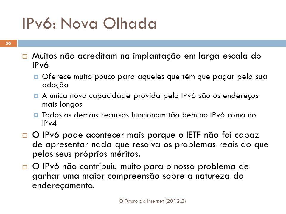 IPv6: Nova Olhada O Futuro da Internet (2012.2) 50  Muitos não acreditam na implantação em larga escala do IPv6  Oferece muito pouco para aqueles qu