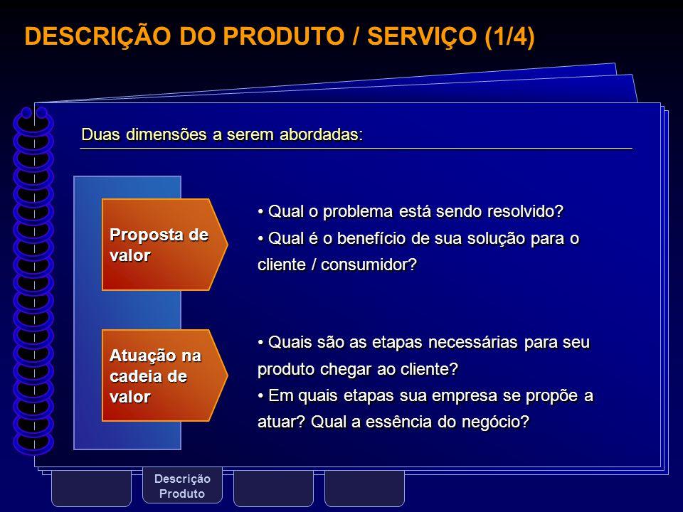 DESCRIÇÃO DO PRODUTO / SERVIÇO (1/4) Descrição Produto Proposta de valor Atuação na cadeia de valor Duas dimensões a serem abordadas: Qual o problema