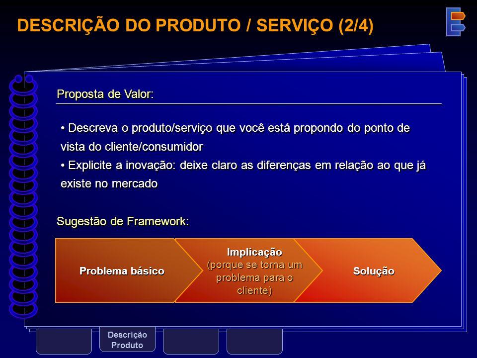DESCRIÇÃO DO PRODUTO / SERVIÇO (2/4) Descrição Produto Sugestão de Framework: SoluçãoImplicação (porque se torna um problema para o cliente) Problema