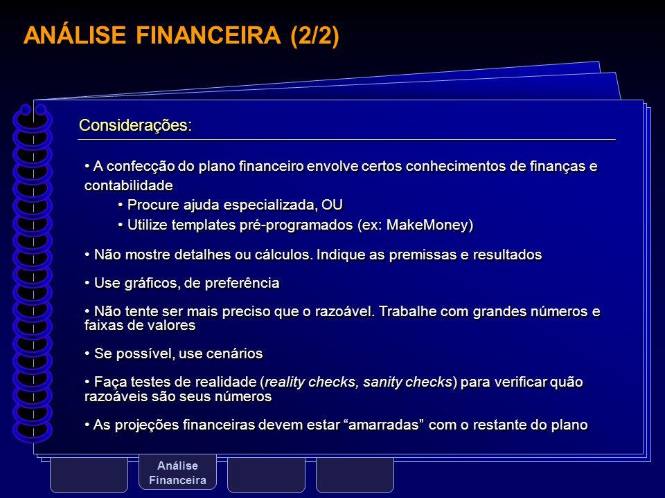 ANÁLISE FINANCEIRA (2/2) Análise Financeira Considerações: A confecção do plano financeiro envolve certos conhecimentos de finanças e contabilidade Pr