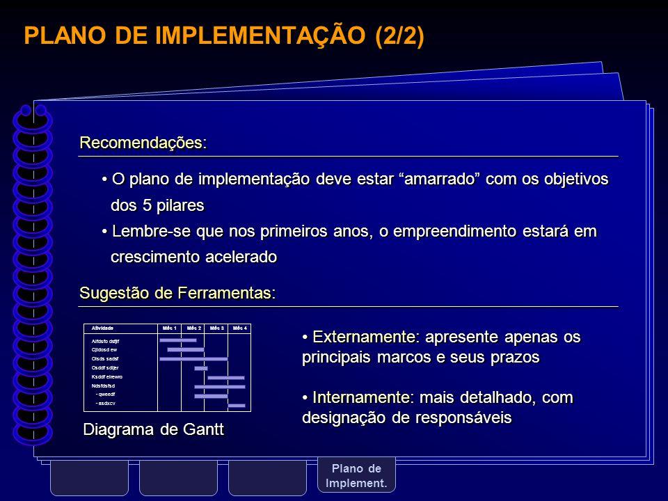 """PLANO DE IMPLEMENTAÇÃO (2/2) Plano de Implement. O plano de implementação deve estar """"amarrado"""" com os objetivos dos 5 pilares Lembre-se que nos prime"""