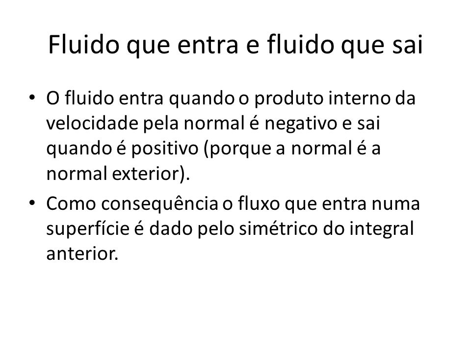 Fluido que entra e fluido que sai O fluido entra quando o produto interno da velocidade pela normal é negativo e sai quando é positivo (porque a norma