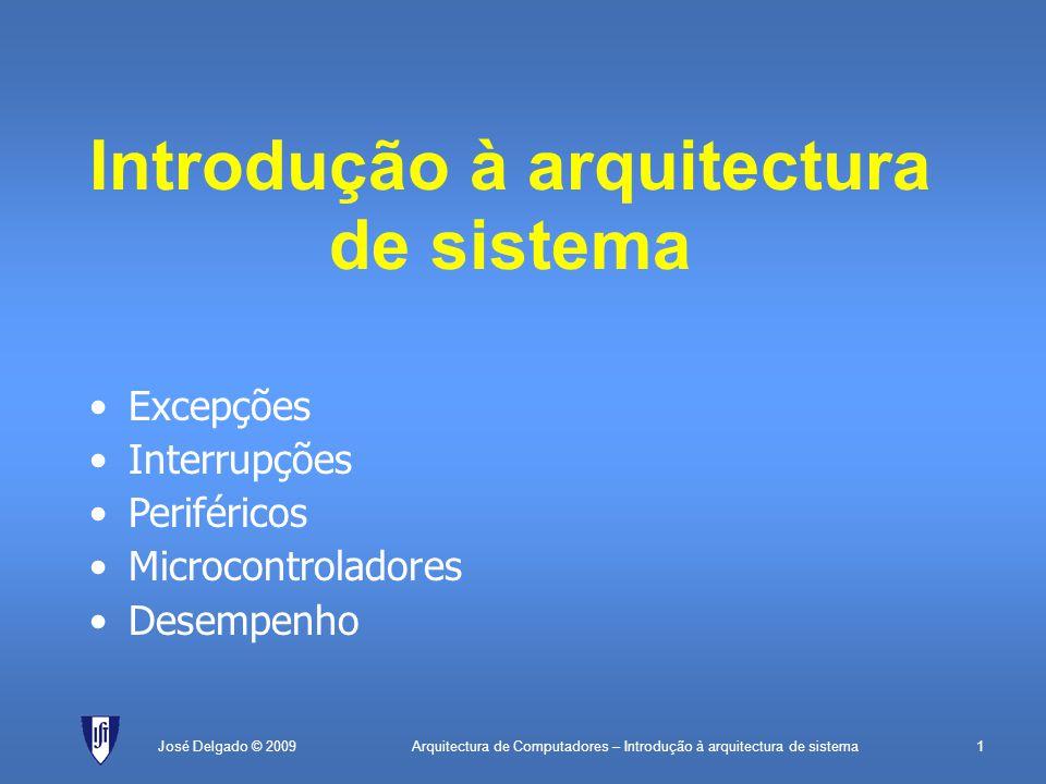 Arquitectura de Computadores – Introdução à arquitectura de sistema1José Delgado © 2009 Introdução à arquitectura de sistema Excepções Interrupções Periféricos Microcontroladores Desempenho