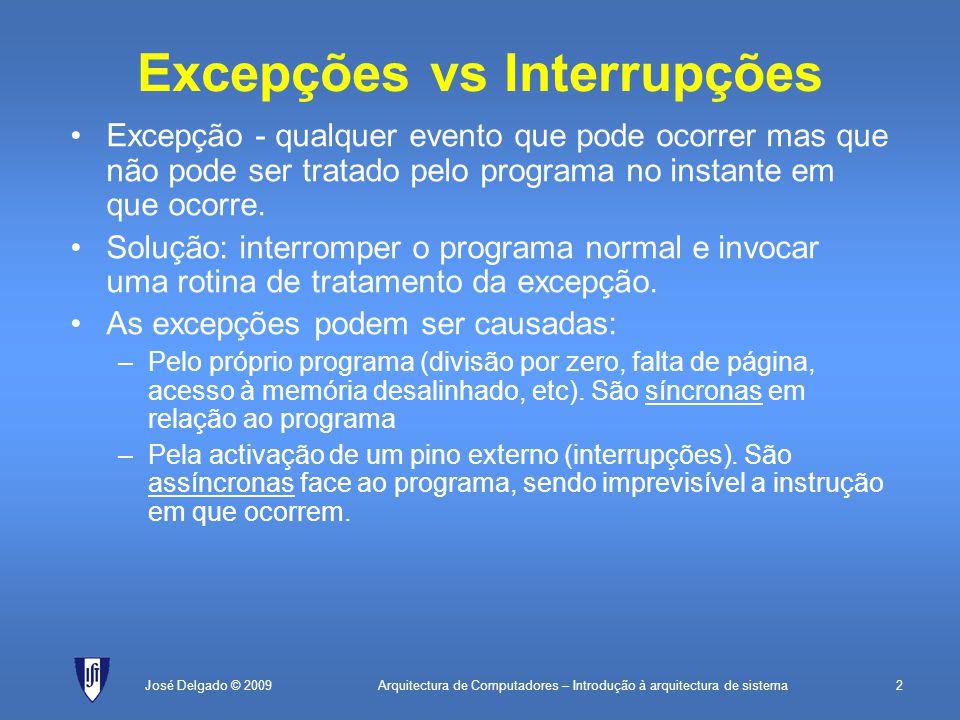 Arquitectura de Computadores – Introdução à arquitectura de sistema2José Delgado © 2009 Excepções vs Interrupções Excepção - qualquer evento que pode ocorrer mas que não pode ser tratado pelo programa no instante em que ocorre.