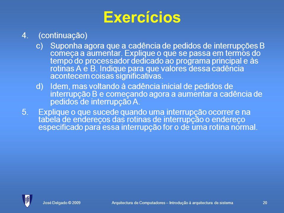 Arquitectura de Computadores – Introdução à arquitectura de sistema20José Delgado © 2009 Exercícios 4.(continuação) c)Suponha agora que a cadência de pedidos de interrupções B começa a aumentar.