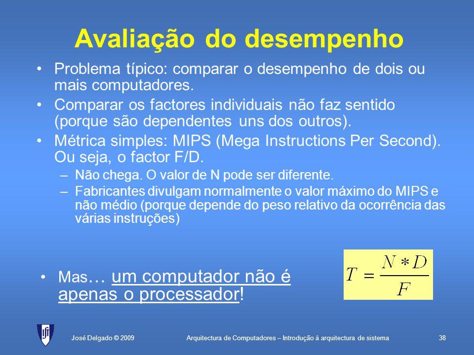 Arquitectura de Computadores – Introdução à arquitectura de sistema38José Delgado © 2009 Avaliação do desempenho Problema típico: comparar o desempenho de dois ou mais computadores.