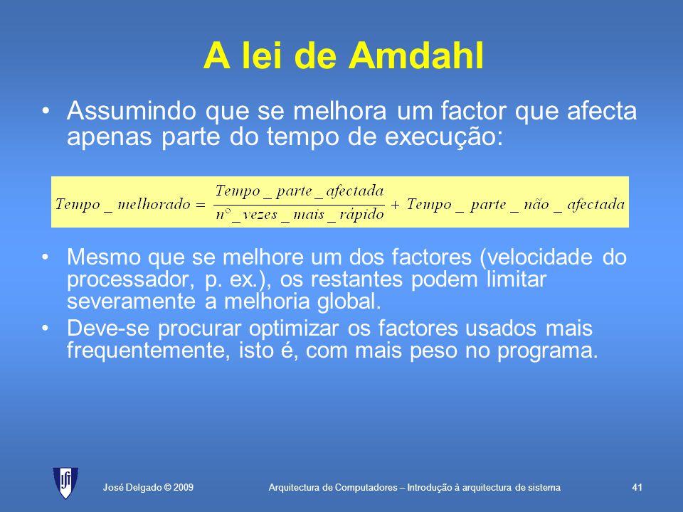 Arquitectura de Computadores – Introdução à arquitectura de sistema41José Delgado © 2009 A lei de Amdahl Mesmo que se melhore um dos factores (velocidade do processador, p.