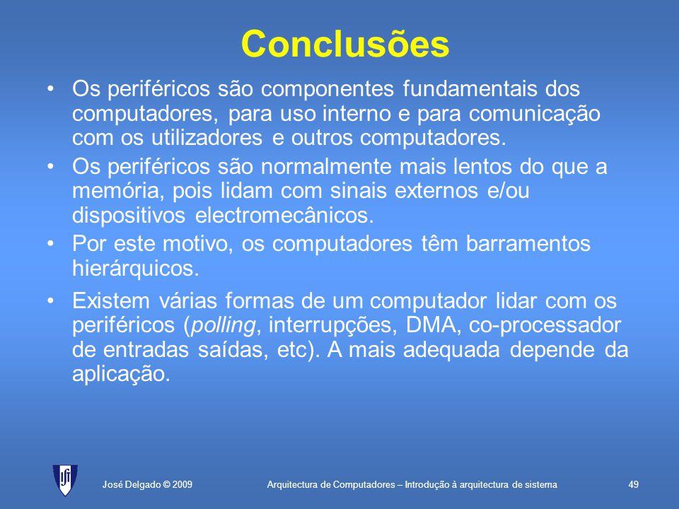 Arquitectura de Computadores – Introdução à arquitectura de sistema49José Delgado © 2009 Conclusões Os periféricos são componentes fundamentais dos computadores, para uso interno e para comunicação com os utilizadores e outros computadores.