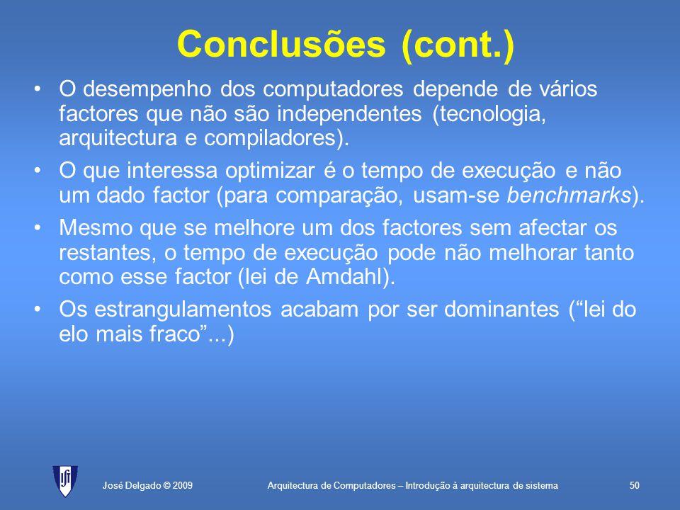 Arquitectura de Computadores – Introdução à arquitectura de sistema50José Delgado © 2009 Conclusões (cont.) O desempenho dos computadores depende de vários factores que não são independentes (tecnologia, arquitectura e compiladores).