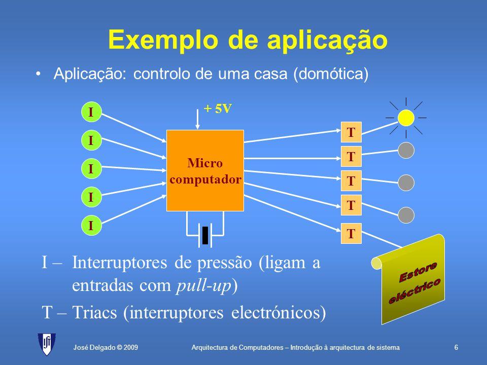 Arquitectura de Computadores – Introdução à arquitectura de sistema17José Delgado © 2009 Rotina de interrupção (nível) PLACE2000H tab:WORDrot0; tabela de interrupções PLACE0 MOVBTE, tab; incializa BTE MOVSP, 1000H; incializa SP MOVR0, 2 MOVRCN, R0; interrupção 0 sensível ao flanco MOVR0, 0; inicializa contador EI0; permite interrupções EI fim:JMPfim; fica à espera rot0:; rotina de interrupção PUSHR1; guarda R1 MOVR1, 8000H; endereço do periférico ADDR0, 1; incrementa contador MOVB[R1], R0; actualiza mostrador POPR1; repõe R1 RFE; regressa