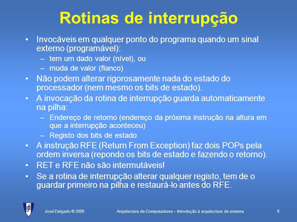 Arquitectura de Computadores – Introdução à arquitectura de sistema9José Delgado © 2009 Bit de estado IE Um programa pode estar a executar operações críticas que não devem ser interrompidas.
