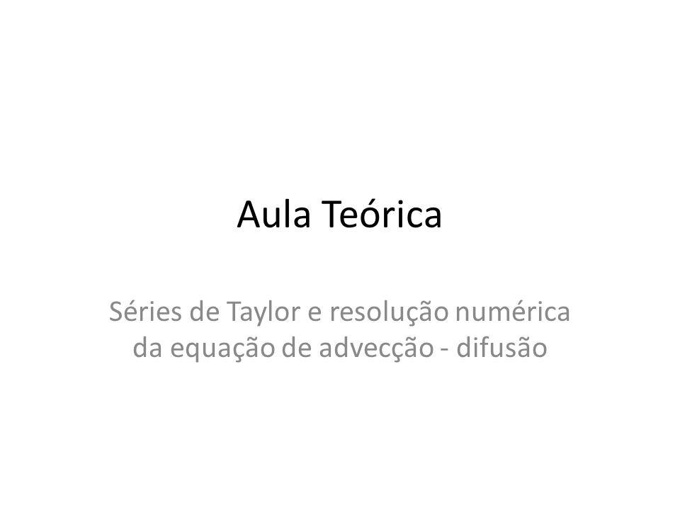Aula Teórica Séries de Taylor e resolução numérica da equação de advecção - difusão