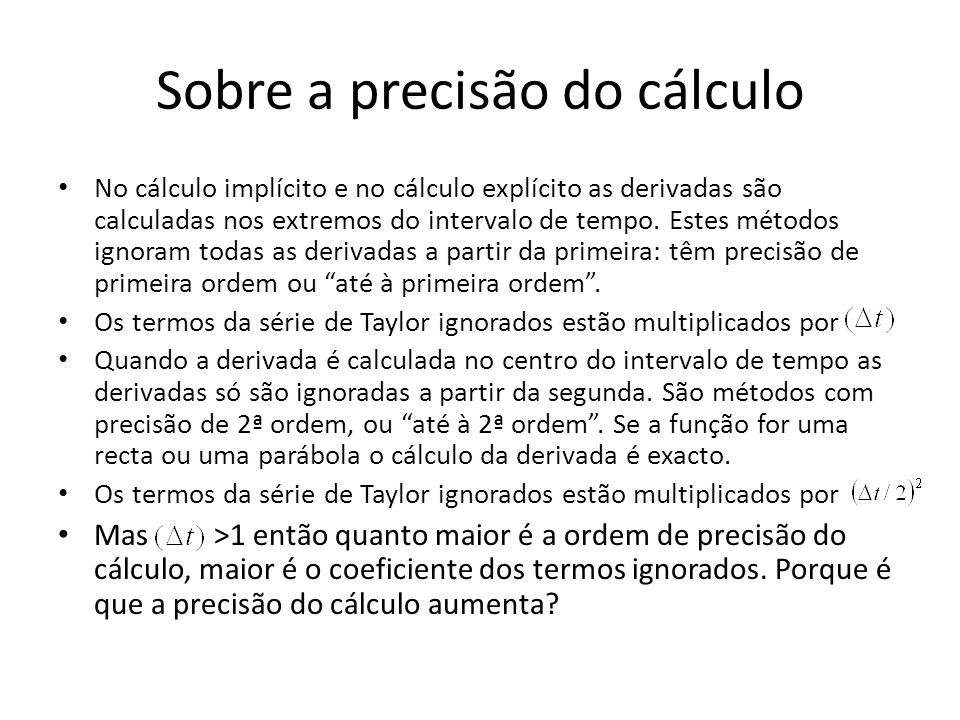 Sobre a precisão do cálculo No cálculo implícito e no cálculo explícito as derivadas são calculadas nos extremos do intervalo de tempo. Estes métodos