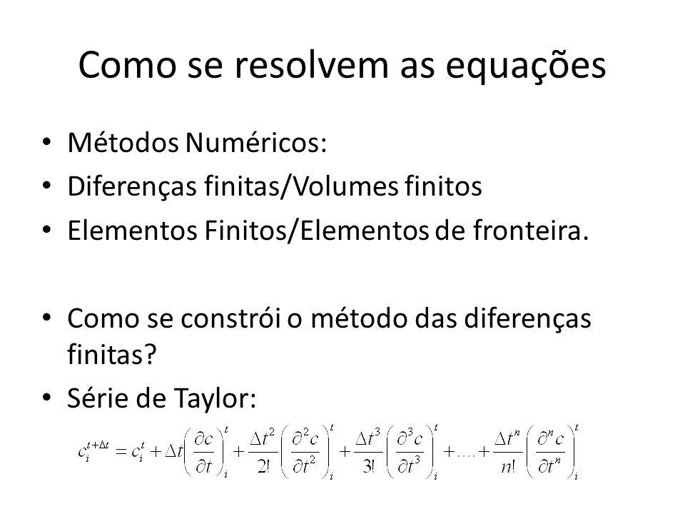 O que representa a série de Taylor? t1t1+Δt ΔtΔt ΔcΔc Outras derivadas ΔcΔc 1ª Derivada: Δc/ Δt t c